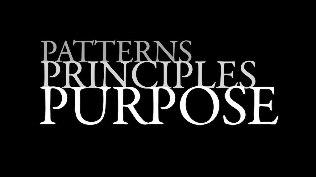 Patterns upon Principles upon Purpose.