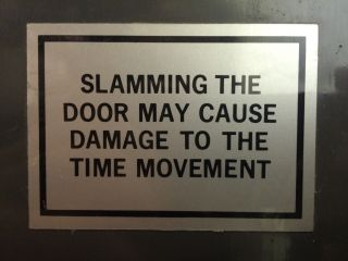 Slamming the door may cause damage to the time movement.